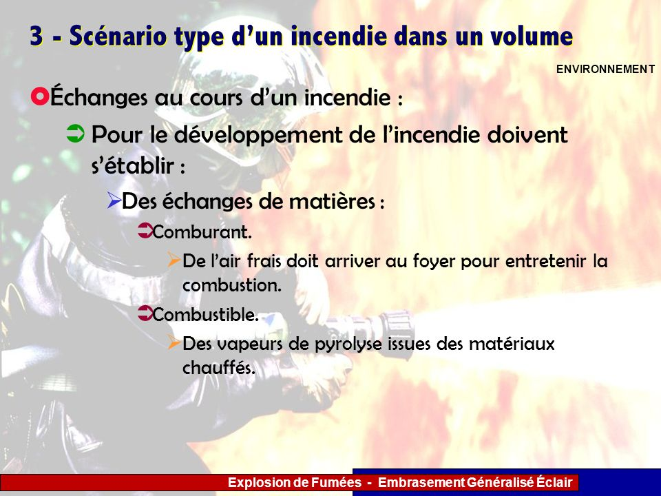 Explosion de Fumées - Embrasement Généralisé Éclair 3 - Scénario type dun incendie dans un volume Échanges au cours dun incendie : Pour le développeme