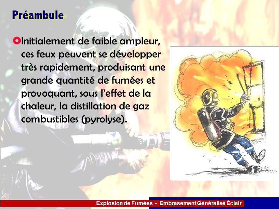 Explosion de Fumées - Embrasement Généralisé Éclair Préambule Initialement de faible ampleur, ces feux peuvent se développer très rapidement, produisa