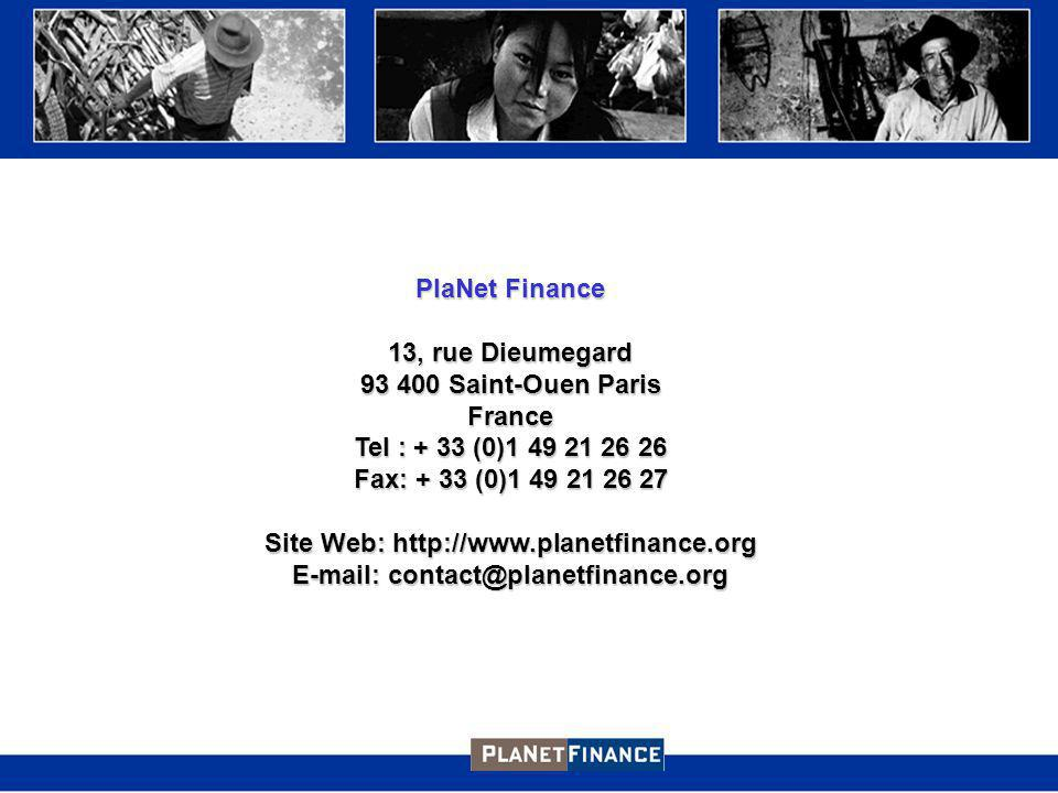 PlaNet Finance 13, rue Dieumegard 93 400 Saint-Ouen Paris France Tel : + 33 (0)1 49 21 26 26 Fax: + 33 (0)1 49 21 26 27 Site Web: http://www.planetfin