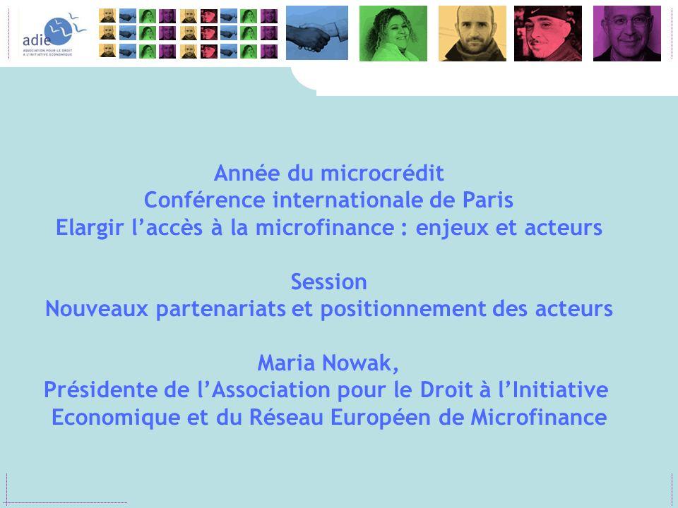 Année du microcrédit Conférence internationale de Paris Elargir laccès à la microfinance : enjeux et acteurs Session Nouveaux partenariats et position