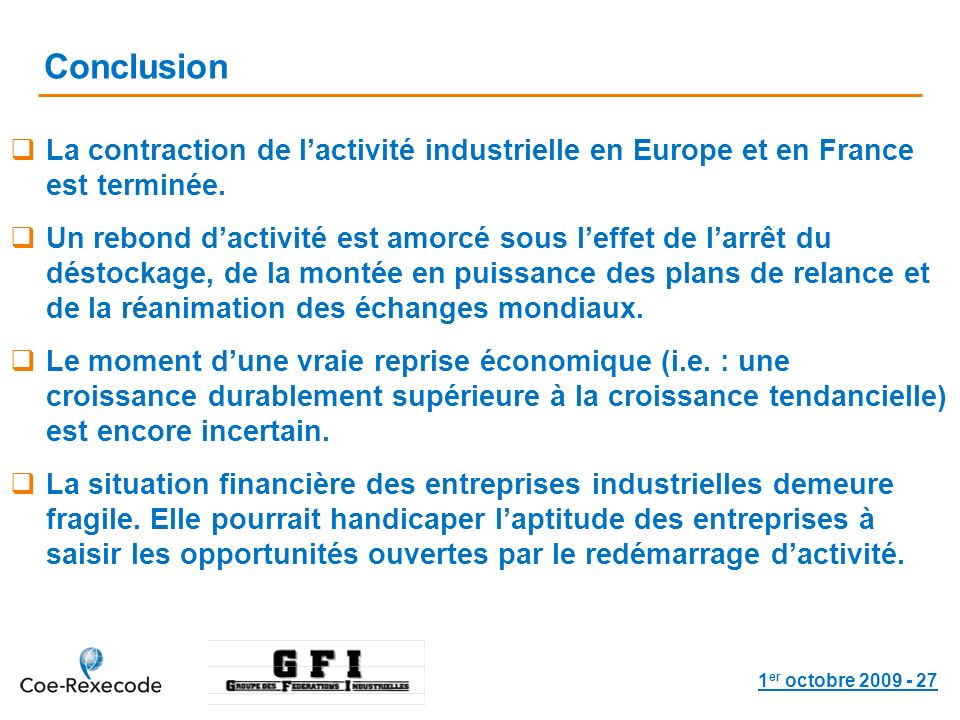 1 er octobre 2009 - 27 Conclusion La contraction de lactivité industrielle en Europe et en France est terminée.