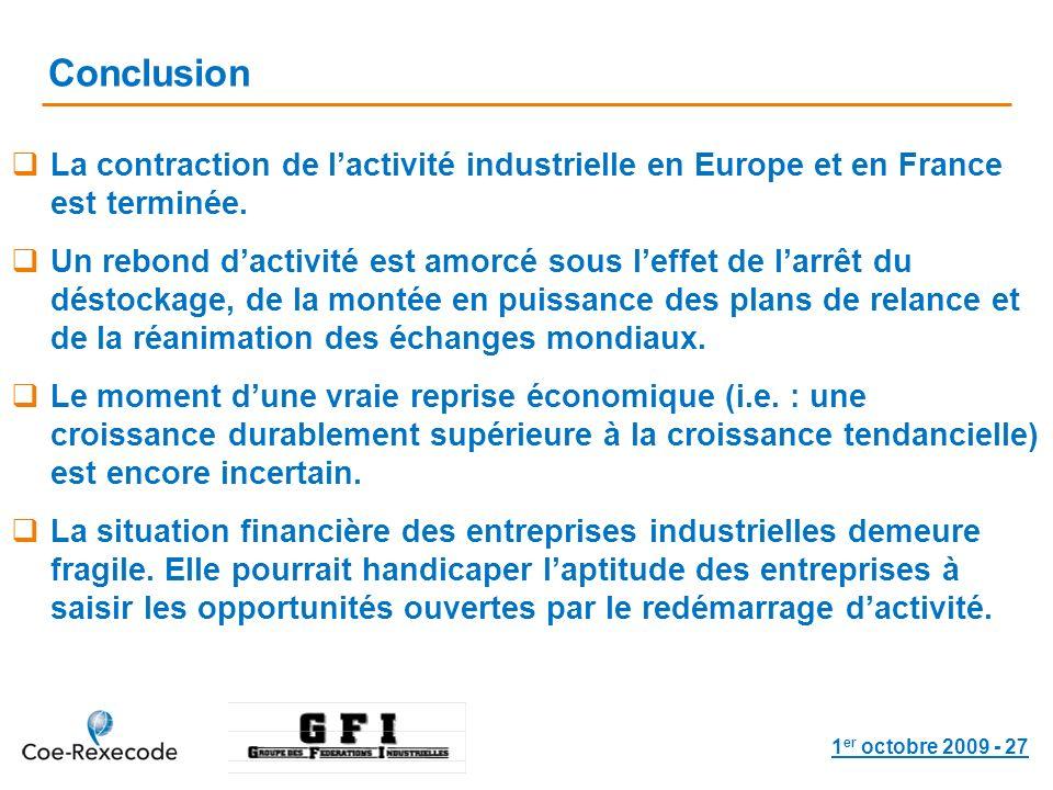 1 er octobre 2009 - 27 Conclusion La contraction de lactivité industrielle en Europe et en France est terminée. Un rebond dactivité est amorcé sous le