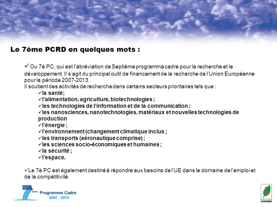 Le 7ème PCRD en quelques mots : Ou 7è PC, qui est labréviation de Septième programma cadre pour la recherche et le développement. Il sagit du principa