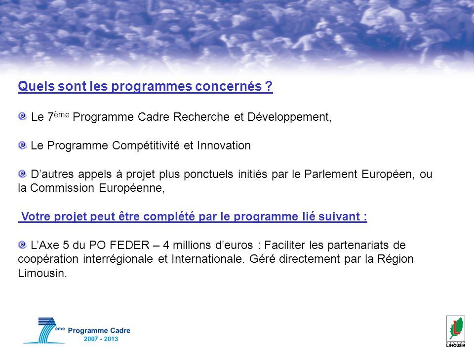 Quels sont les programmes concernés ? Le 7 ème Programme Cadre Recherche et Développement, Le Programme Compétitivité et Innovation Dautres appels à p