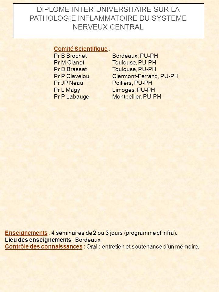 DIPLOME INTER-UNIVERSITAIRE SUR LA PATHOLOGIE INFLAMMATOIRE DU SYSTEME NERVEUX CENTRAL Comité Scientifique : Pr B Brochet Bordeaux, PU-PH Pr M Clanet