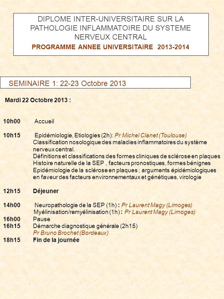 DIPLOME INTER-UNIVERSITAIRE SUR LA PATHOLOGIE INFLAMMATOIRE DU SYSTEME NERVEUX CENTRAL PROGRAMME ANNEE UNIVERSITAIRE 2013-2014 SEMINAIRE 1: 22-23 Octo