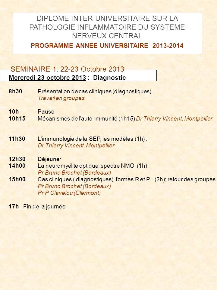 SEMINAIRE 1: 22-23 Octobre 2013 Mercredi 23 octobre 2013 : Diagnostic 8h30Présentation de cas cliniques (diagnostiques) Travail en groupes 10hPause 10