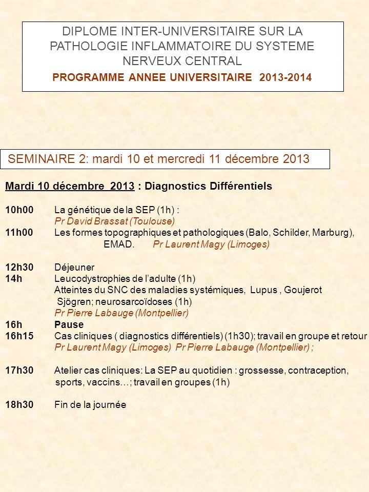 SEMINAIRE 2: mardi 10 et mercredi 11 décembre 2013 Mardi 10 décembre 2013 : Diagnostics Différentiels 10h00La génétique de la SEP (1h) : Pr David Bras
