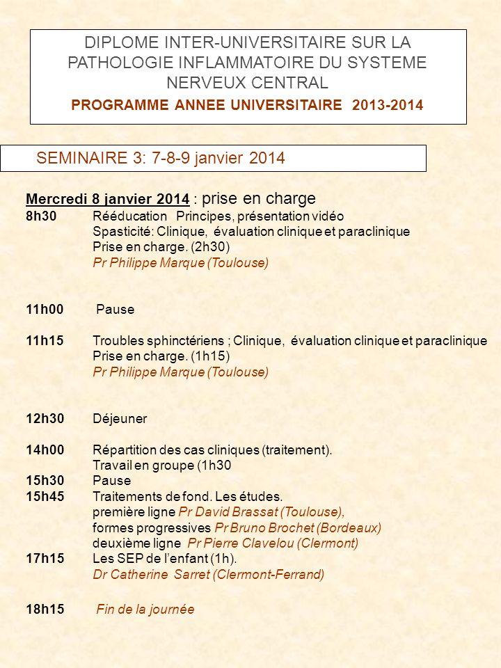 SEMINAIRE 3: 7-8-9 janvier 2014 Mercredi 8 janvier 2014 : prise en charge 8h30Rééducation Principes, présentation vidéo Spasticité: Clinique, évaluati