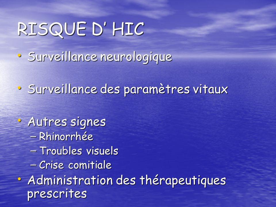RISQUE D HIC Surveillance neurologique Surveillance neurologique Surveillance des paramètres vitaux Surveillance des paramètres vitaux Autres signes A