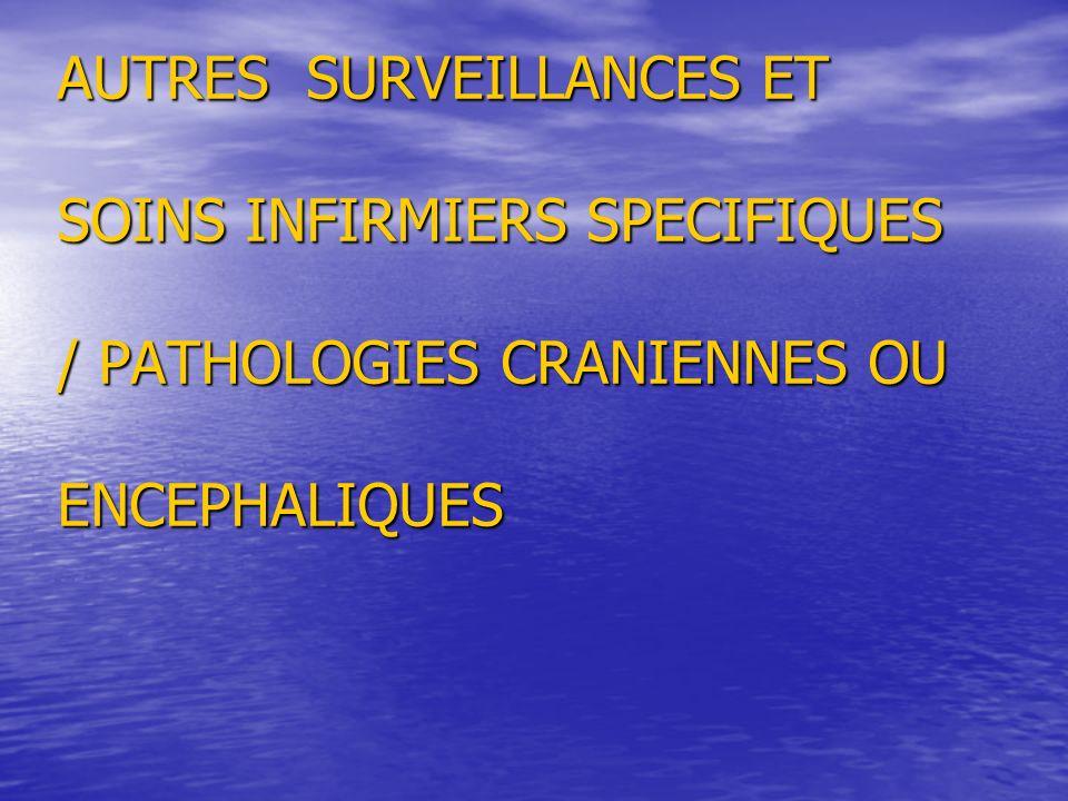 AUTRES SURVEILLANCES ET SOINS INFIRMIERS SPECIFIQUES / PATHOLOGIES CRANIENNES OU ENCEPHALIQUES