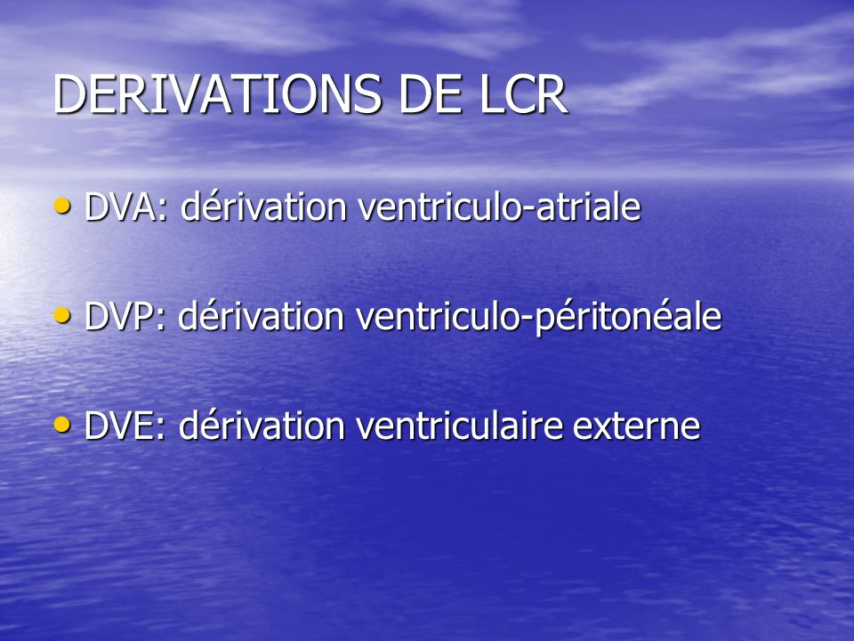 DERIVATIONS DE LCR DVA: dérivation ventriculo-atriale DVA: dérivation ventriculo-atriale DVP: dérivation ventriculo-péritonéale DVP: dérivation ventri