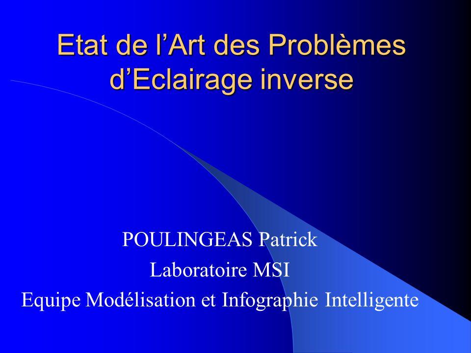 Etat de lArt des Problèmes dEclairage inverse POULINGEAS Patrick Laboratoire MSI Equipe Modélisation et Infographie Intelligente
