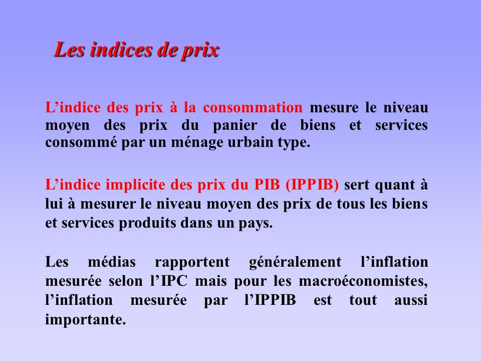 Les indices de prix Lindice des prix à la consommation mesure le niveau moyen des prix du panier de biens et services consommé par un ménage urbain type.