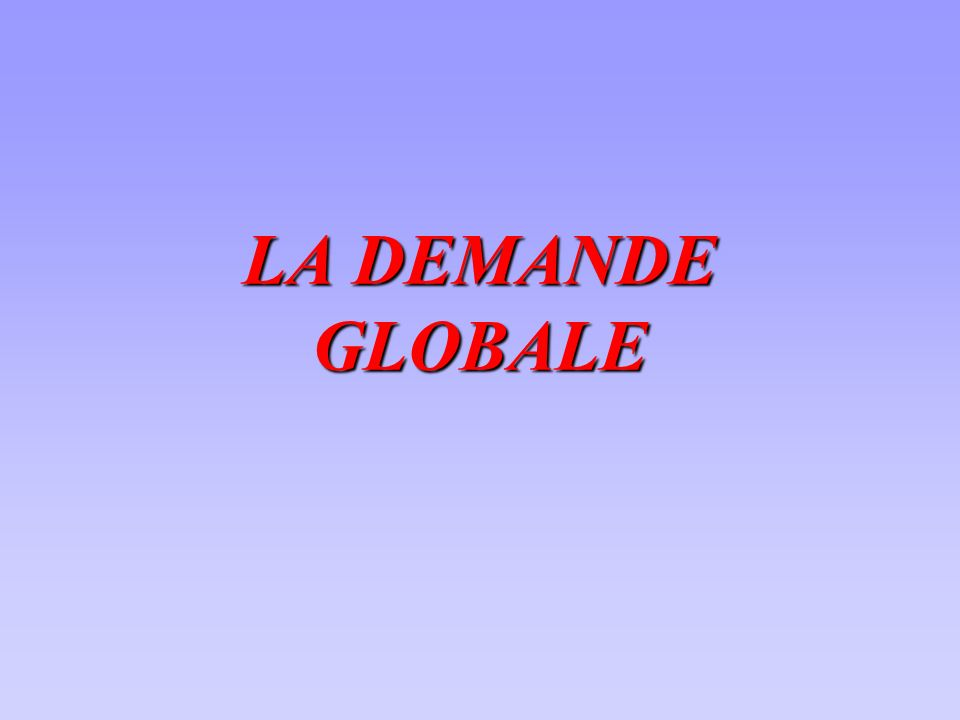 Les 4 composantes de la demande globale La consommation, les dépenses dinvestissement, les achats de biens et services du gouvernement et les exportations nettes forment les 4 composantes de la demande globale: DG = C + I + G + (X-M)