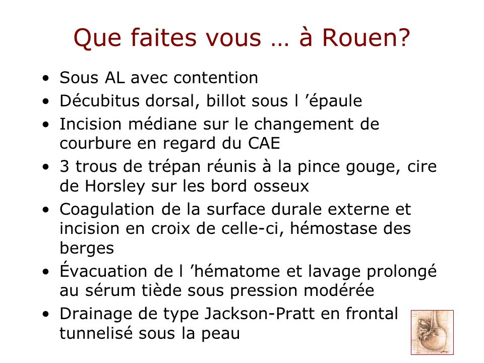 Que faites vous … à Rouen? Sous AL avec contention Décubitus dorsal, billot sous l épaule Incision médiane sur le changement de courbure en regard du