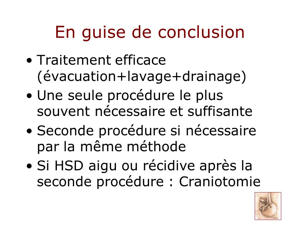 En guise de conclusion Traitement efficace (évacuation+lavage+drainage) Une seule procédure le plus souvent nécessaire et suffisante Seconde procédure