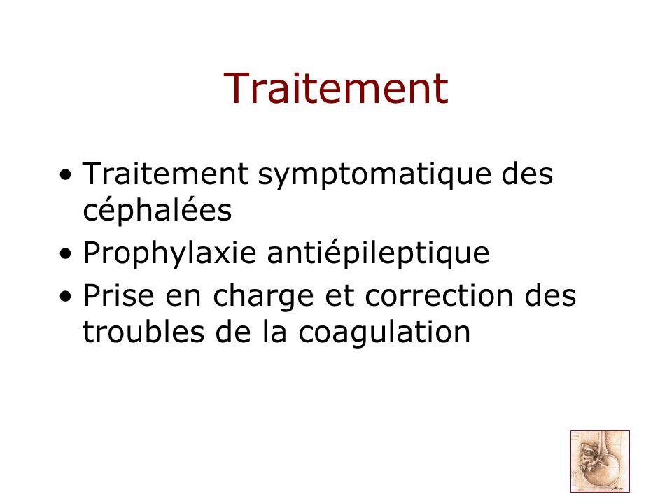Traitement Traitement symptomatique des céphalées Prophylaxie antiépileptique Prise en charge et correction des troubles de la coagulation