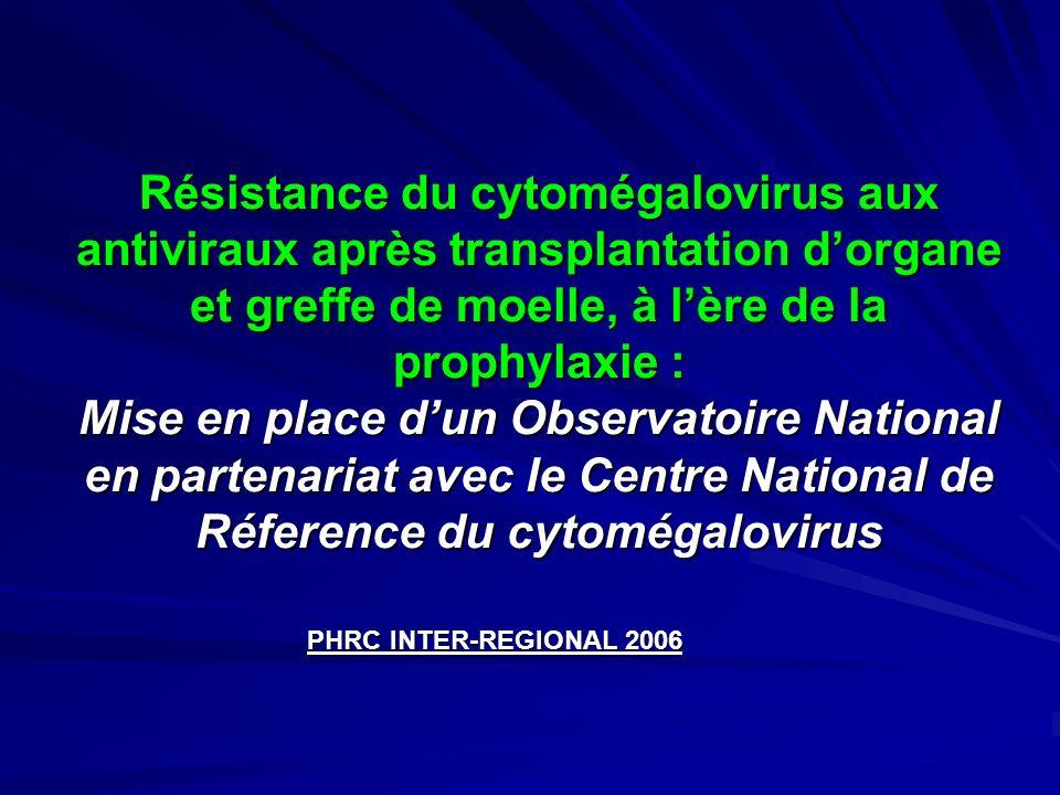 Résistance du cytomégalovirus aux antiviraux après transplantation dorgane et greffe de moelle, à lère de la prophylaxie : Mise en place dun Observato