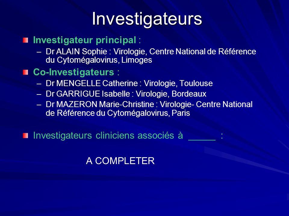Investigateurs Investigateur principal : – –Dr ALAIN Sophie : Virologie, Centre National de Référence du Cytomégalovirus, Limoges Co-Investigateurs :