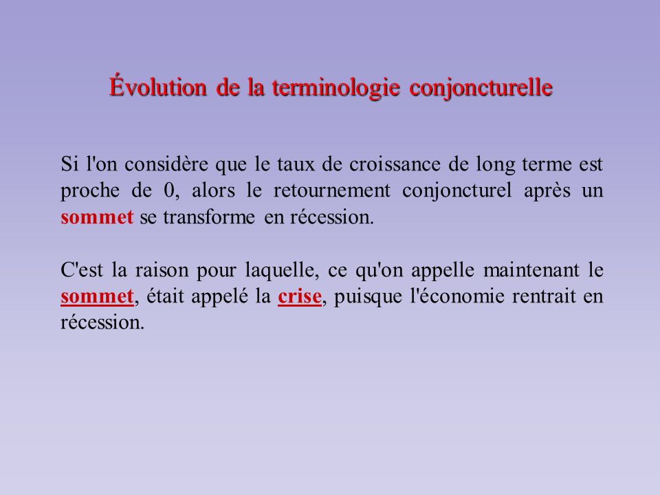 Évolution de la terminologie conjoncturelle Si l'on considère que le taux de croissance de long terme est proche de 0, alors le retournement conjonctu