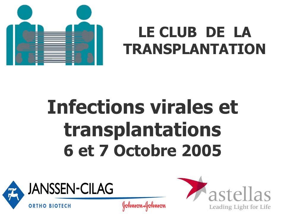 LE CLUB DE LA TRANSPLANTATION Infections virales et transplantations 6 et 7 Octobre 2005