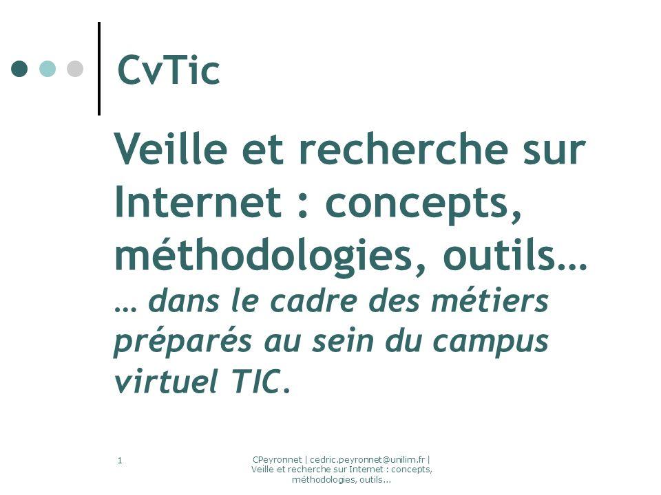 CPeyronnet | cedric.peyronnet@unilim.fr | Veille et recherche sur Internet : concepts, méthodologies, outils... 1 CvTic Veille et recherche sur Intern