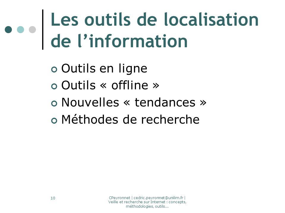 CPeyronnet | cedric.peyronnet@unilim.fr | Veille et recherche sur Internet : concepts, méthodologies, outils... 10 Les outils de localisation de linfo