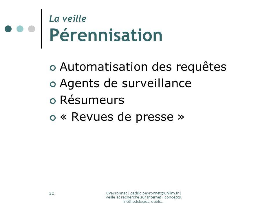 CPeyronnet | cedric.peyronnet@unilim.fr | Veille et recherche sur Internet : concepts, méthodologies, outils... 22 La veille Pérennisation Automatisat