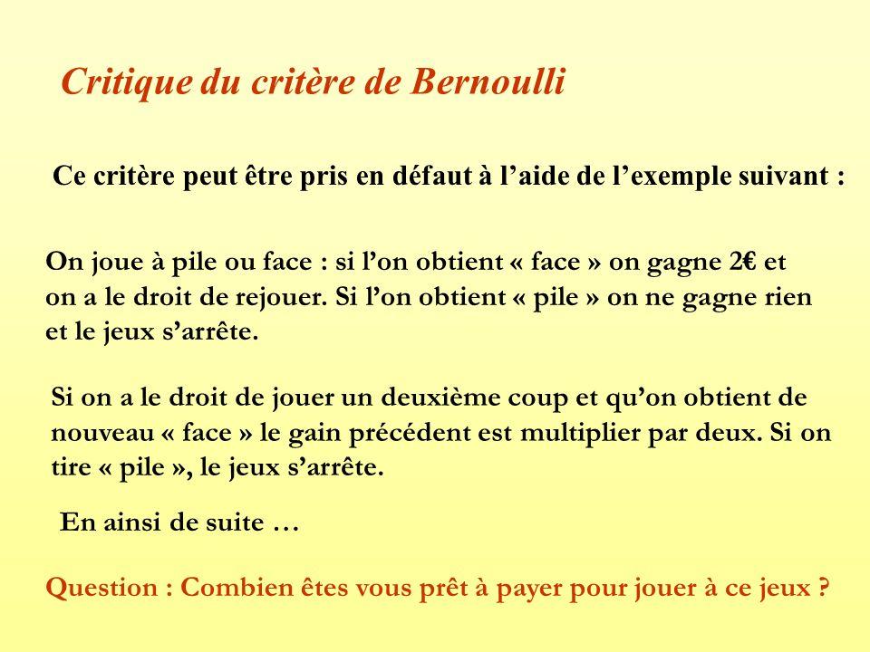 Critique du critère de Bernoulli Ce critère peut être pris en défaut à laide de lexemple suivant : On joue à pile ou face : si lon obtient « face » on