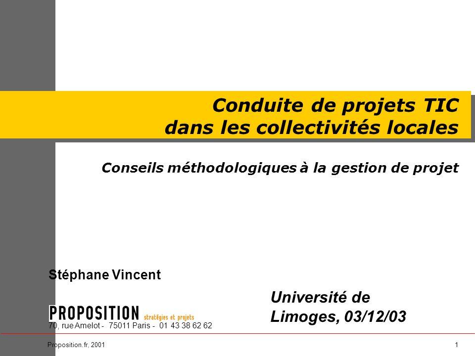 1Proposition.fr, 2001 Stéphane Vincent 70, rue Amelot - 75011 Paris - 01 43 38 62 62 Conduite de projets TIC dans les collectivités locales Conseils m
