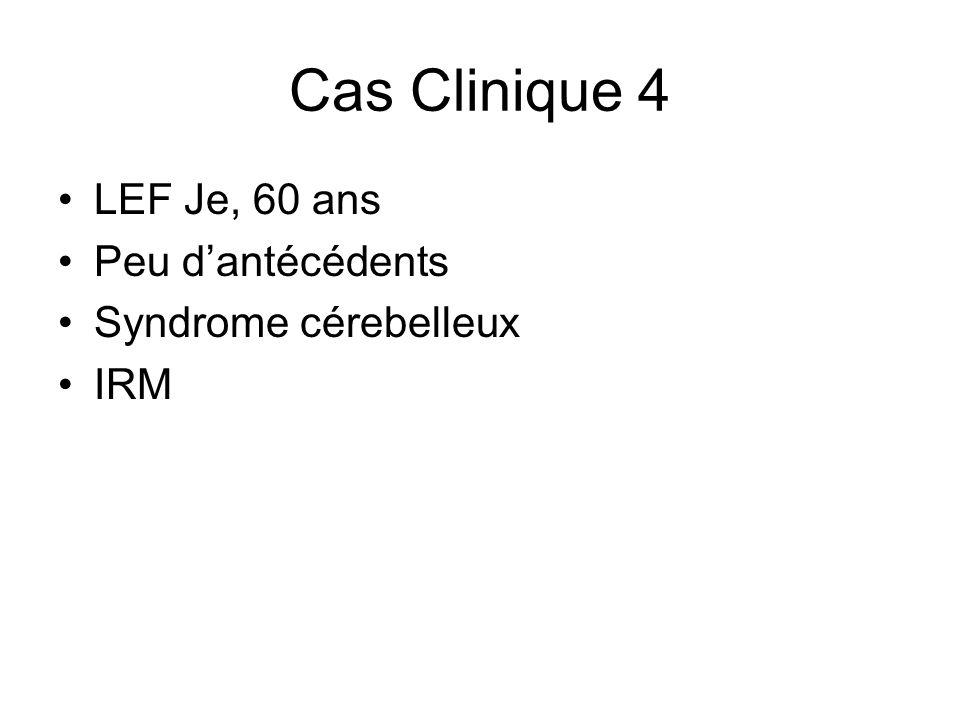 Cas Clinique 4 LEF Je, 60 ans Peu dantécédents Syndrome cérebelleux IRM