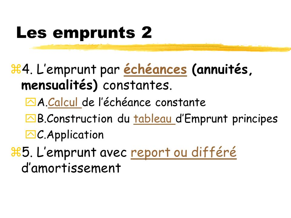 Les emprunts 2 z4. Lemprunt par échéances (annuités, mensualités) constantes.échéances yA.Calcul de léchéance constanteCalcul yB.Construction du table