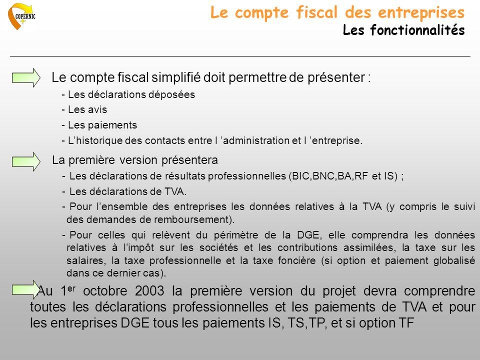 Le compte fiscal des entreprises Les fonctionnalités Le compte fiscal simplifié doit permettre de présenter : - Les déclarations déposées - Les avis -