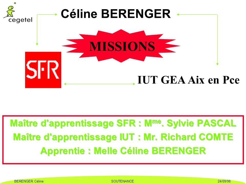 BERENGER CélineSOUTENANCE24/09/98 MISSIONS Céline BERENGER IUT GEA Aix en Pce Maître d'apprentissage SFR : M me. Sylvie PASCAL Maître d'apprentissage