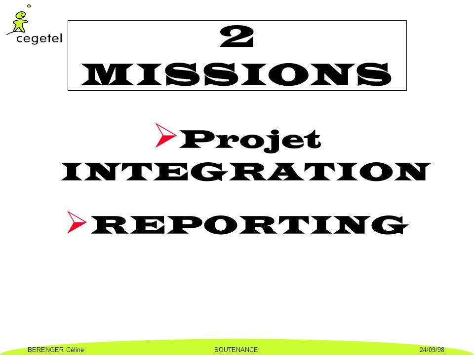 BERENGER CélineSOUTENANCE24/09/98 2 MISSIONS Projet INTEGRATION REPORTING