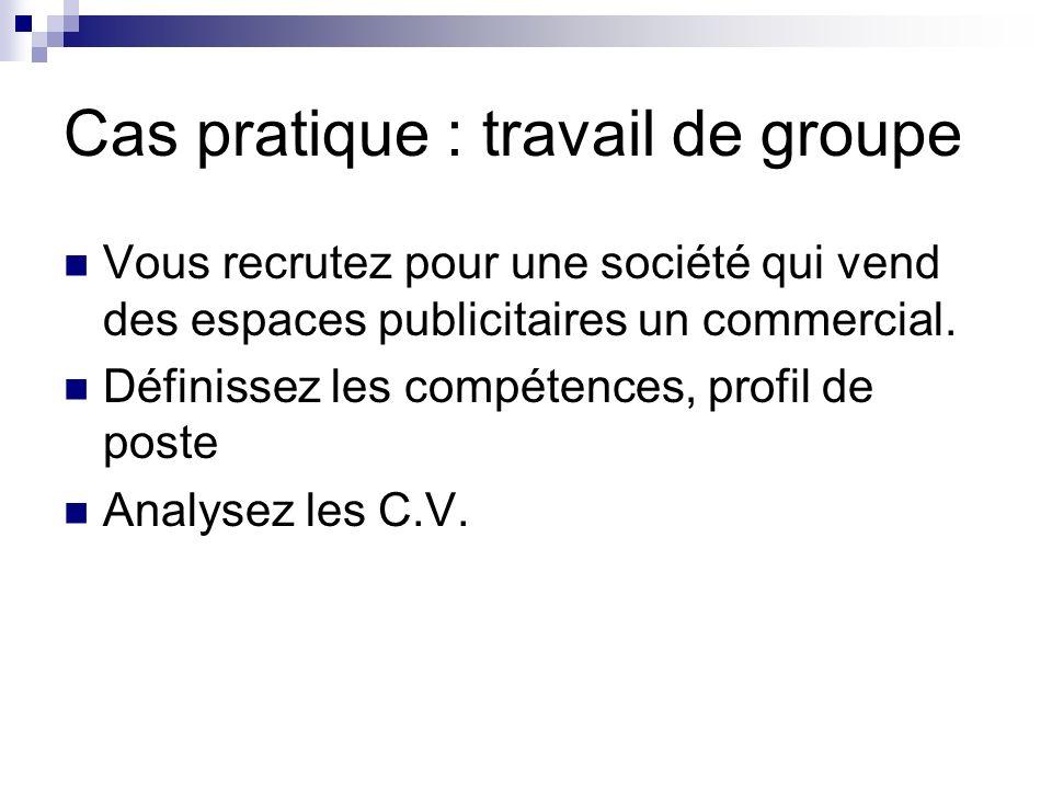 Cas pratique : travail de groupe Vous recrutez pour une société qui vend des espaces publicitaires un commercial.