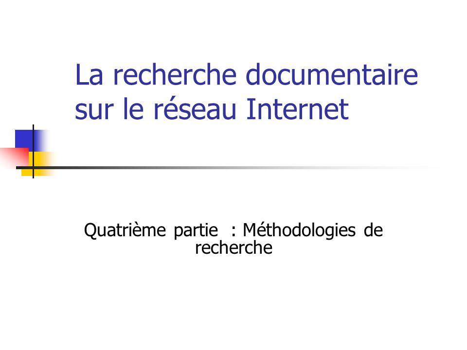 La recherche documentaire sur le réseau Internet Quatrième partie : Méthodologies de recherche