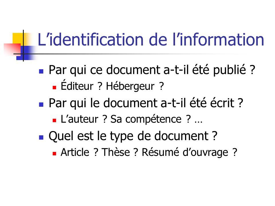 Lidentification de linformation Par qui ce document a-t-il été publié ? Éditeur ? Hébergeur ? Par qui le document a-t-il été écrit ? Lauteur ? Sa comp