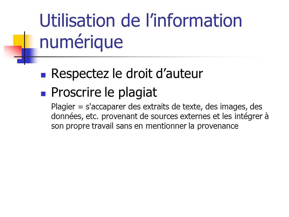 Utilisation de linformation numérique Respectez le droit dauteur Proscrire le plagiat Plagier = s'accaparer des extraits de texte, des images, des don