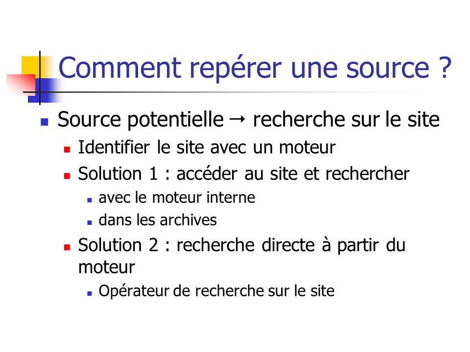 Comment repérer une source ? Source potentielle recherche sur le site Identifier le site avec un moteur Solution 1 : accéder au site et rechercher ave