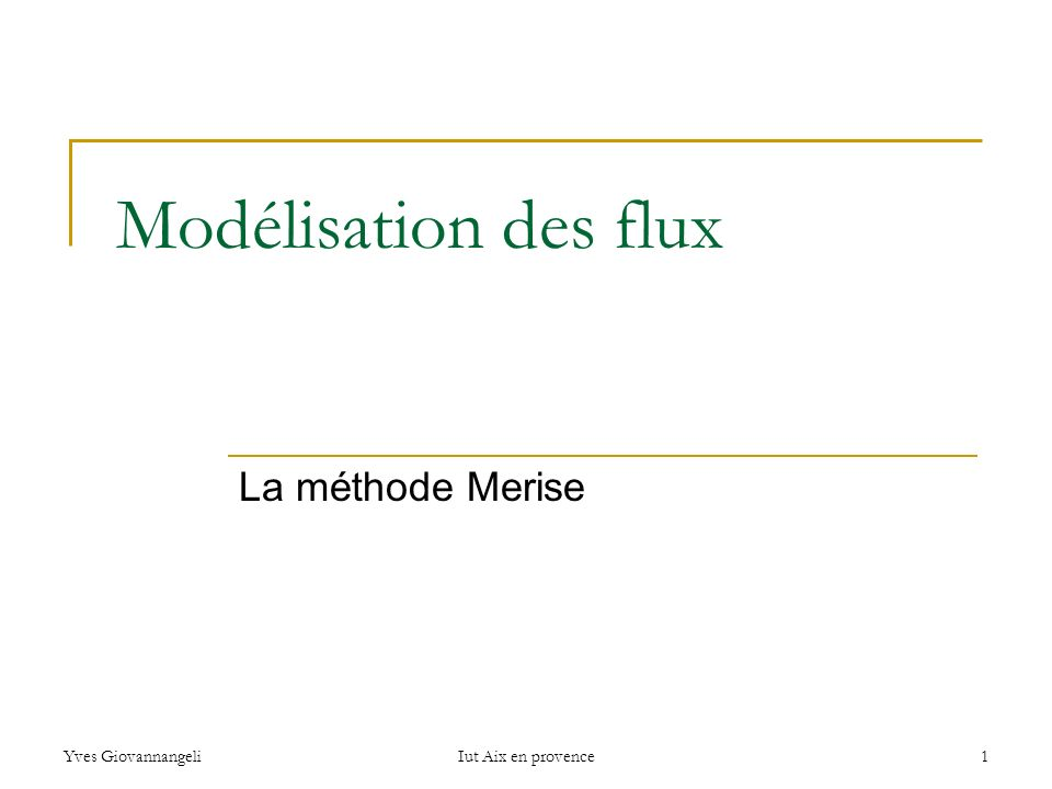 Yves GiovannangeliIut Aix en provence1 Modélisation des flux La méthode Merise