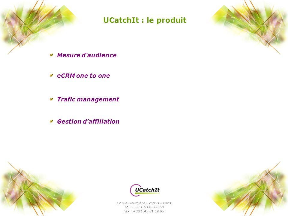 UCatchIt : le produit Mesure daudience 12 rue Gouthière - 75013 – Paris Tel : +33 1 53 62 00 60 Fax : +33 1 45 81 59 85 eCRM one to one Trafic managem