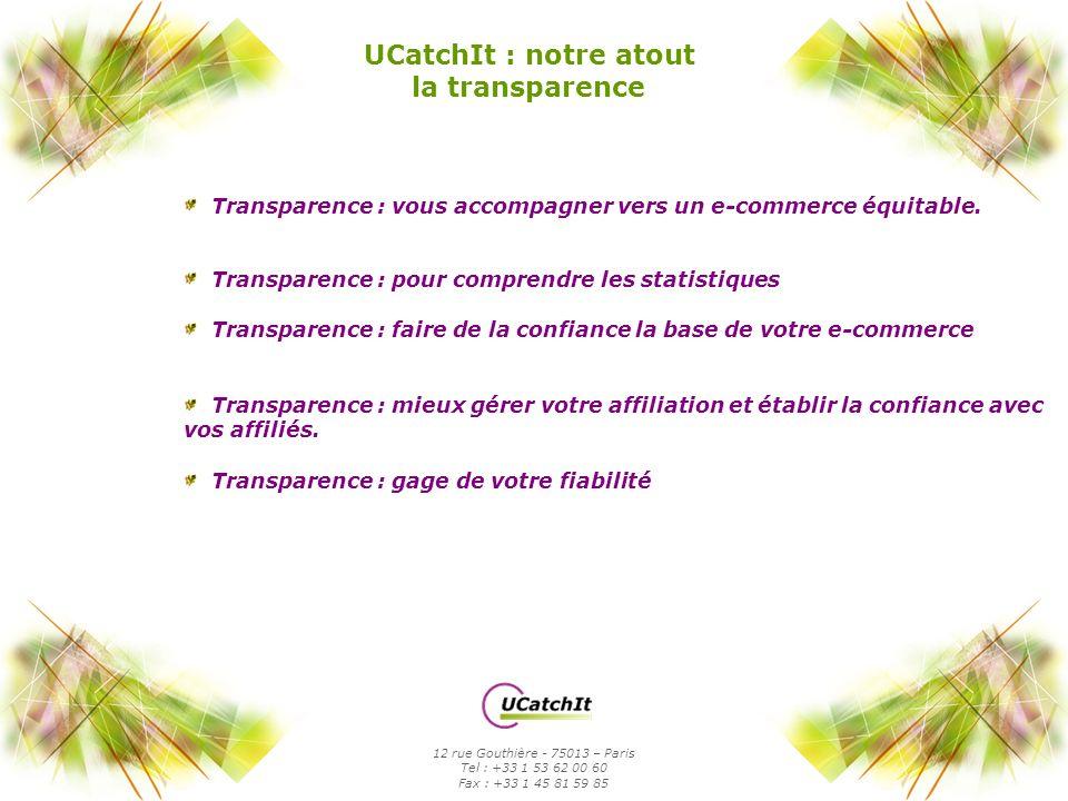 UCatchIt : notre atout la transparence Transparence : vous accompagner vers un e-commerce équitable. Transparence : pour comprendre les statistiques T