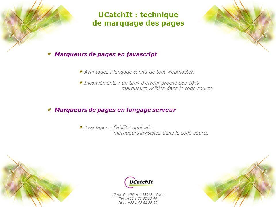 UCatchIt : technique de marquage des pages Marqueurs de pages en javascript Avantages : langage connu de tout webmaster. Inconvénients : un taux derre