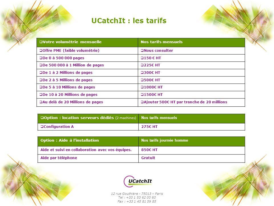 UCatchIt : les tarifs Votre volumétrie mensuelleNos tarifs mensuels Offre PME (faible volumétrie) Nous consulter De 0 à 500 000 pages 150 HT De 500 00