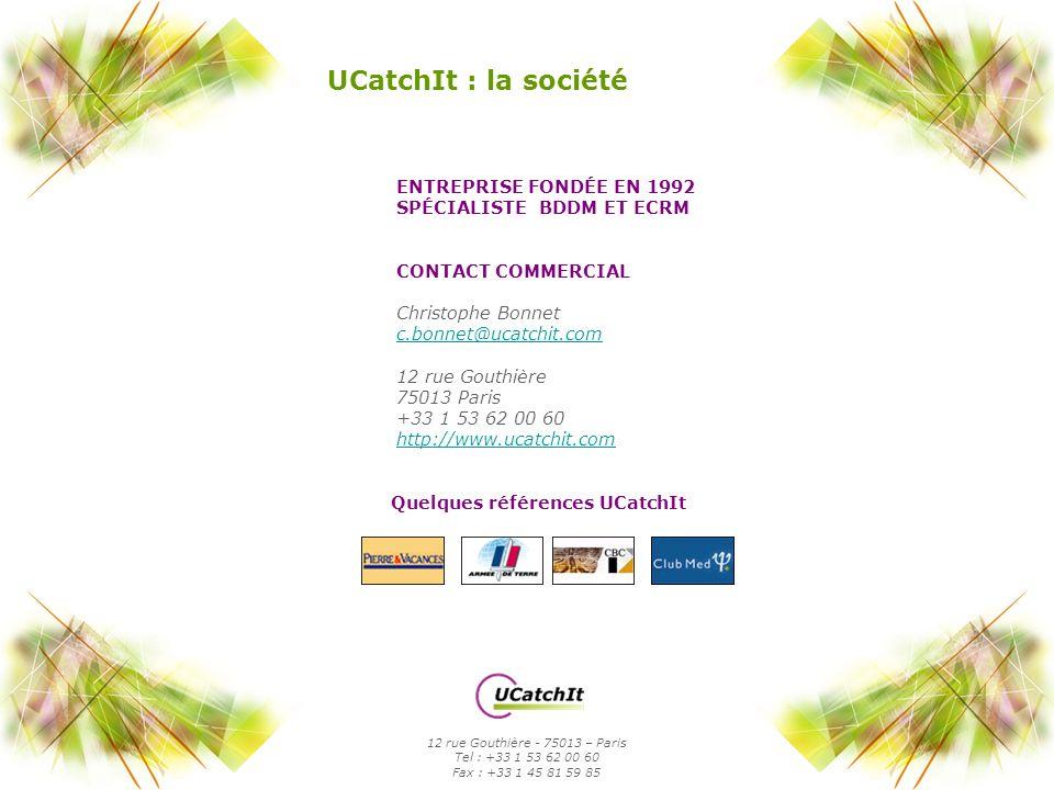 UCatchIt : la société ENTREPRISE FONDÉE EN 1992 SPÉCIALISTE BDDM ET ECRM CONTACT COMMERCIAL Christophe Bonnet c.bonnet@ucatchit.com 12 rue Gouthière 7