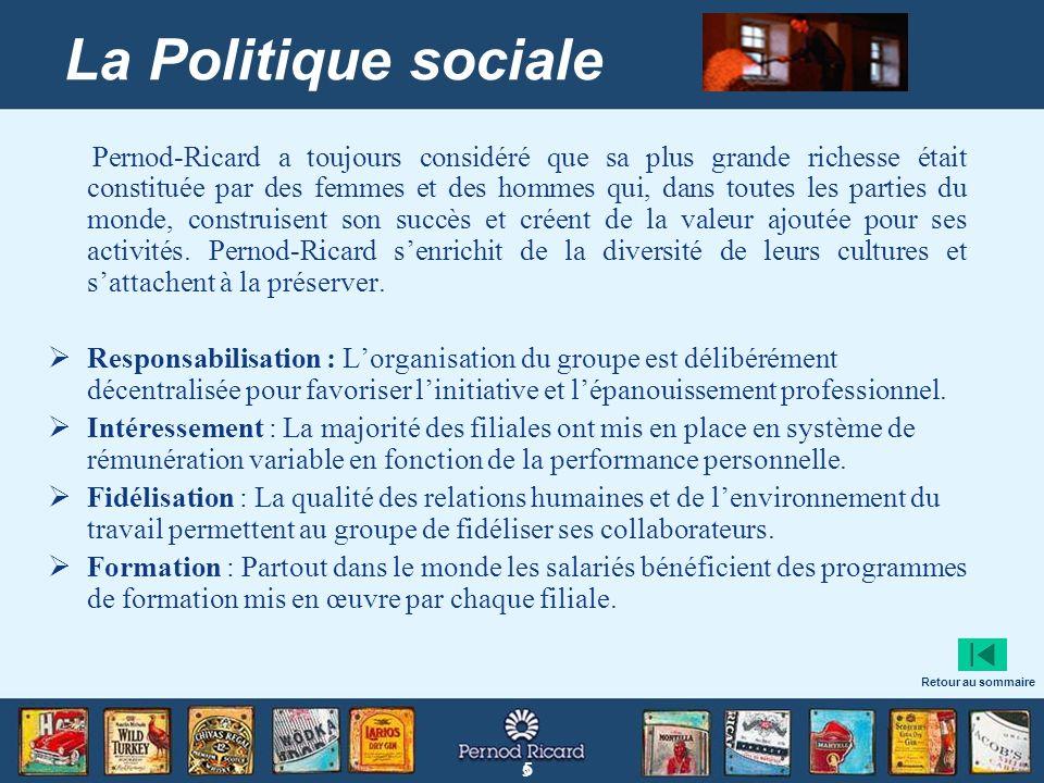 5 5 La Politique sociale Pernod-Ricard a toujours considéré que sa plus grande richesse était constituée par des femmes et des hommes qui, dans toutes