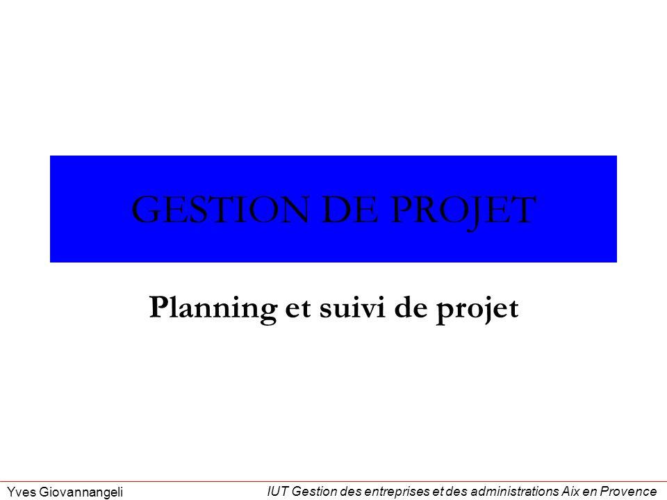 IUT Gestion des entreprises et des administrations Aix en Provence Yves Giovannangeli GESTION DE PROJET Planning et suivi de projet