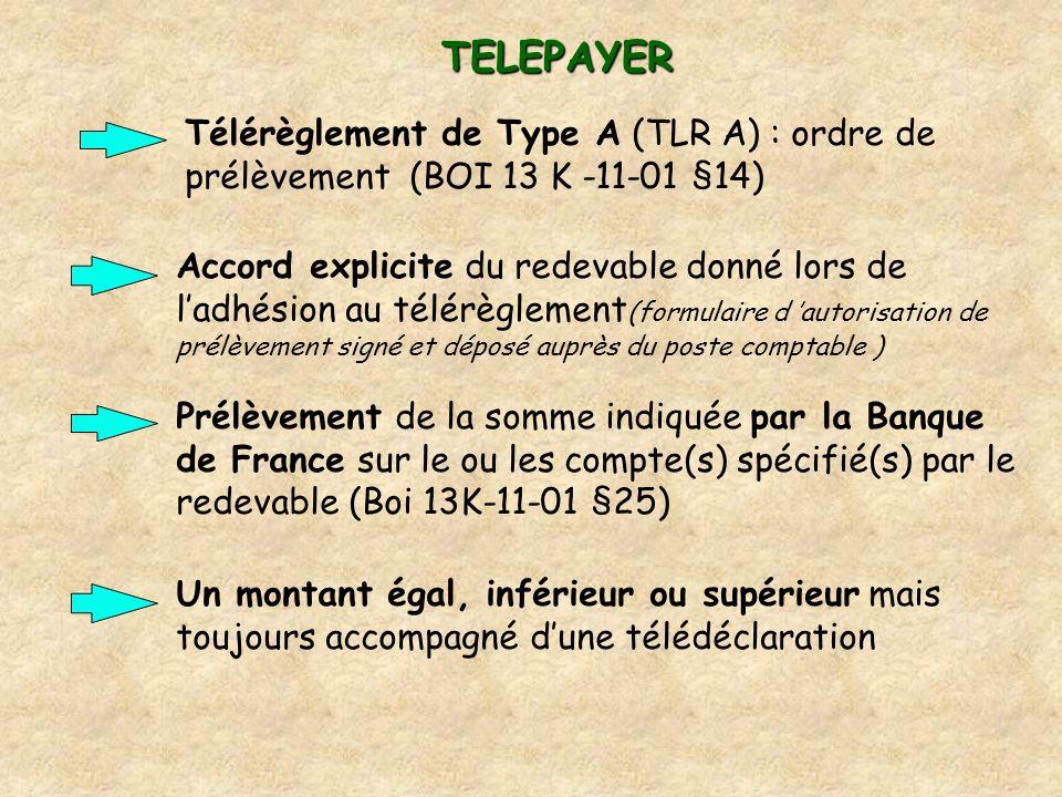 TELEPAYER Télérèglement de Type A (TLR A) : ordre de prélèvement (BOI 13 K -11-01 §14) Accord explicite du redevable donné lors de ladhésion au télérè
